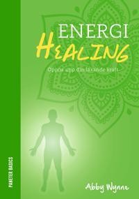 Energihealing : öppna upp din läkande kraft