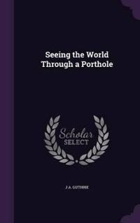 Seeing the World Through a Porthole
