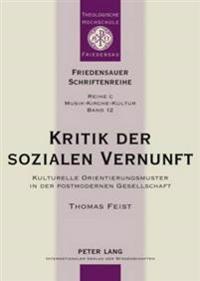 Kritik Der Sozialen Vernunft: Kulturelle Orientierungsmuster in Der Postmodernen Gesellschaft
