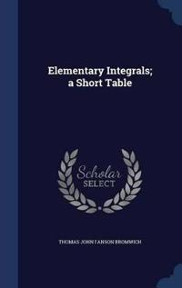 Elementary Integrals; A Short Table