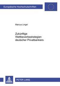 Zukuenftige Wettbewerbsstrategien Deutscher Privatbankiers