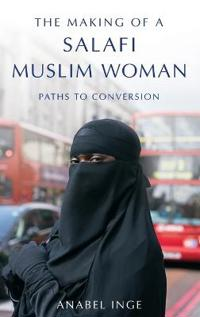 The Making of a Salafi Muslim Woman: Paths to Conversion
