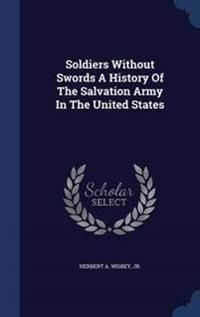 Soldiers Without Swords a History of the Salvation Army in the United States