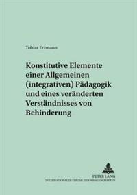 Konstitutive Elemente Einer Allgemeinen (Integrativen) Paedagogik Und Eines Veraenderten Verstaendnisses Von Behinderung: Eine Hermeneutische Arbeit Z