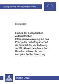 Einfluß Der Europaeischen Wirtschaftlichen Interessenvereinigung Auf Das Prinzip Der Selbstorganschaft ALS Beispiel Der Veraenderung Der Strukturen De