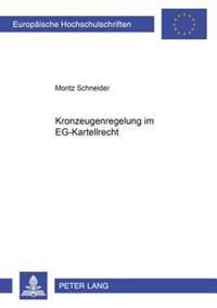 Kronzeugenregelung Im Eg-Kartellrecht: Die Praxis Der Europaeischen Kommission Beim Erla Und Der Ermaeigung Von Geldbuen in Kartellsachen Unter Einbez