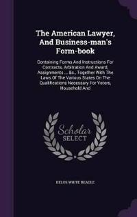 The American Lawyer, and Business-Man's Form-Book