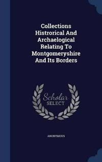 Collections Histrorical and Archaelogical Relating to Montgomeryshire and Its Borders