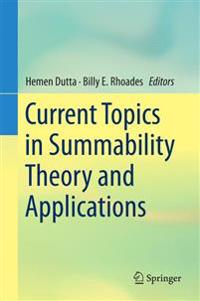 Current Topics in Summability Theory and Applications