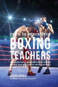 State-Of-The-Art Nutrition for Boxing Teachers: Teaching Your Students Advanced Rmr Techniques to Improve Hand Speed, Reduce Muscle Soreness, and Acce