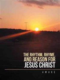 The Rhythm, Rhyme, and Reason for Jesus Christ