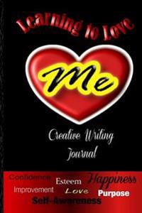 Learning to Love Me: Creative Writing Journal