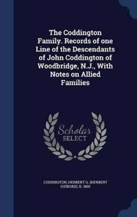 The Coddington Family. Records of One Line of the Descendants of John Coddington of Woodbridge, N.J., with Notes on Allied Families