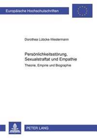Persoenlichkeitsstoerung, Sexualstraftat Und Empathie: Theorie, Empirie Und Biographie