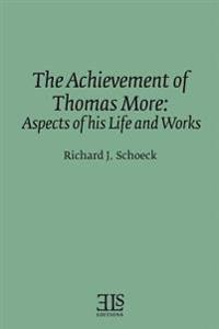 The Achievement of Thomas More: Aspects of His Life and Works