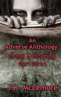 An Adverse Anthology: Strange & Disturbing Short Stories