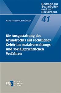 Die Ausgestaltung des Grundrechts auf rechtliches Gehör im Sozialverwaltungs- und sozialgerichtlichen Verfahren