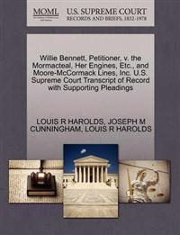 Willie Bennett, Petitioner, V. the Mormacteal, Her Engines, Etc., and Moore-McCormack Lines, Inc. U.S. Supreme Court Transcript of Record with Supporting Pleadings
