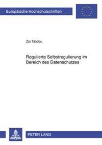 Regulierte Selbstregulierung Im Bereich Des Datenschutzes