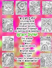 A Cat Life Coloring Book 22 Surrealistic Creative Artistic Håndlagde Tegninger AV Surrealistisk Kunstner Grace Divine: For Voksne for Barn Moro Slapp