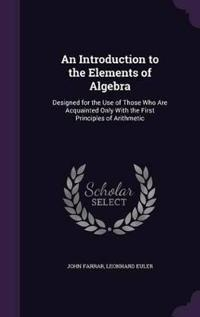 An Introduction to the Elements of Algebra