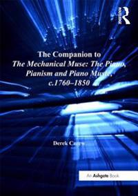 Companion to The Mechanical Muse: The Piano, Pianism and Piano Music, c.1760-1850