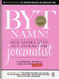Byt namn! : och andra sätt att lyckas som journalist