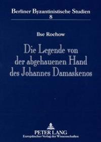 Die Legende Von Der Abgehauenen Hand Des Johannes Damaskenos: Ursprung - Varianten - Verbreitung