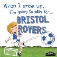 When I Grow Up I'm Going to Play for Bristol Rovers