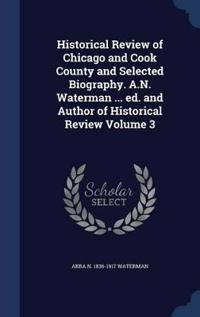 Historical Review of Chicago and Cook County and Selected Biography. A.N. Waterman ... Ed. and Author of Historical Review Volume 3