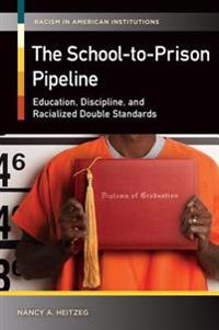 School-to-Prison Pipeline: Education, Discipline, and Racialized Double Standards
