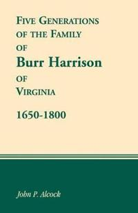 Five Generations of the Family of Burr Harrison of Virginia, 1650-1800