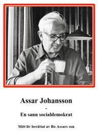 Assar Johansson : en sann socialdemokrat