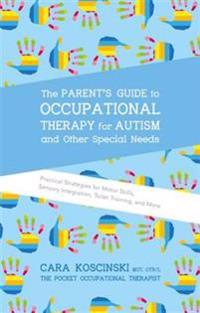 Parent's Guide to Occupational Therapy for Autism and Other Special Needs