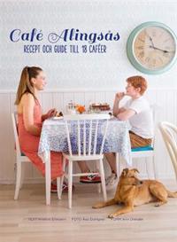 Café Alingsås : recept och guide till 18 caféer
