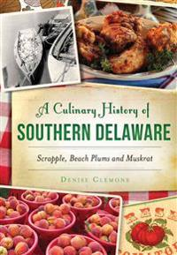 A Culinary History of Southern Delaware: Scrapple, Beach Plums and Muskrat