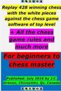 Replay 428 Winning Chess with the White Pieces Against the High Chess Software + All the Chess Rules and Much More
