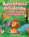 Adventures in Coloring: A Cartoon Animals Coloring Book