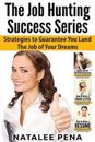 Job Hunting: The Job Hunting Success Series - 3 Books in 1: Strategies to Guarantee You Land the Job of Your Dreams