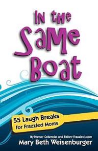 In the Same Boat: 55 Laugh Breaks for Frazzled Moms