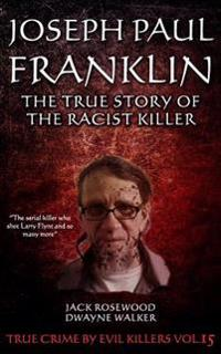 Joseph Paul Franklin: The True Story of the Racist Killer: Historical Serial Killers and Murderers