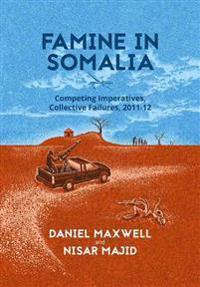 Famine in Somalia: Competing Imperatives, Collective Failures, 2011-12
