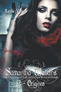 Samantha Watkins Ou Les Chroniques D'Un Quotidien Extraordinaire. Tome 2: Origines.
