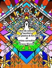 Libro Da Colorare Tacchini Con Un Pizzico Di Art Deco Di Artista Surrealista Grace Divine