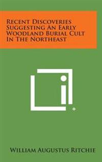 Recent Discoveries Suggesting an Early Woodland Burial Cult in the Northeast