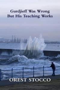 Gurdjieff Was Wrong But His Teaching Works