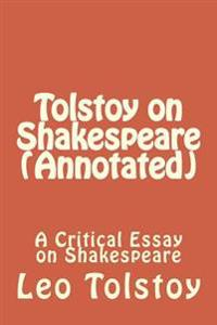 Tolstoy on Shakespeare (Annotated): A Critical Essay on Shakespeare