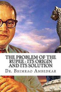 The Problem of the Rupee: Its Origin and Its Solution: (History of Indian Currency & Banking)