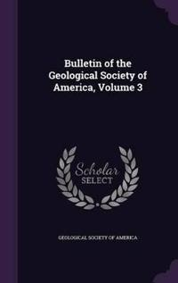 Bulletin of the Geological Society of America, Volume 3