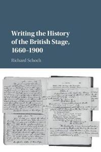 Writing the History of the British Stage 1660-1900